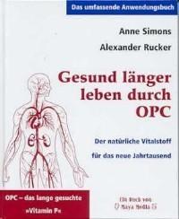 Anne Simons, Alexander Rucker: Gesund länger leben durch OPC 3