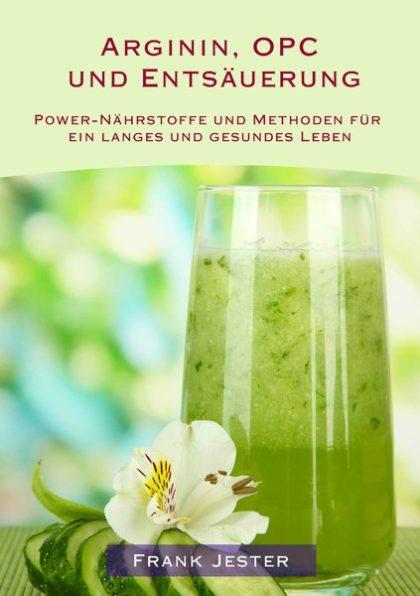 Frank Jester: Arginin, OPC und Entsäuerung - Power-Nährstoffe und Methoden für ein langes und gesundes Leben 2