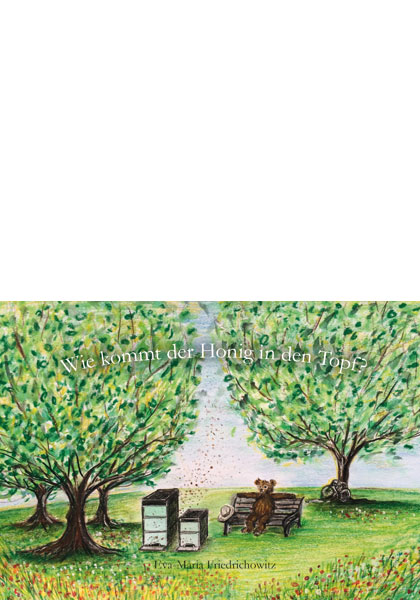 Eva-Maria Friedrichowitz: Wie kommt der Honig in den Topf? - Kinderbuch 3