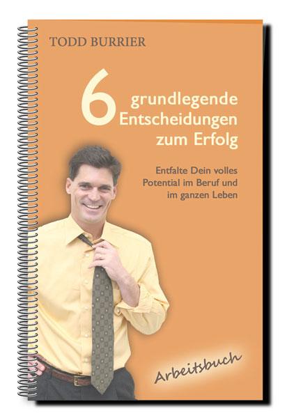 Todd Burrier: 6 grundlegende Entscheidungen zum Erfolg - Arbeitsbuch (pdf-Download) 2
