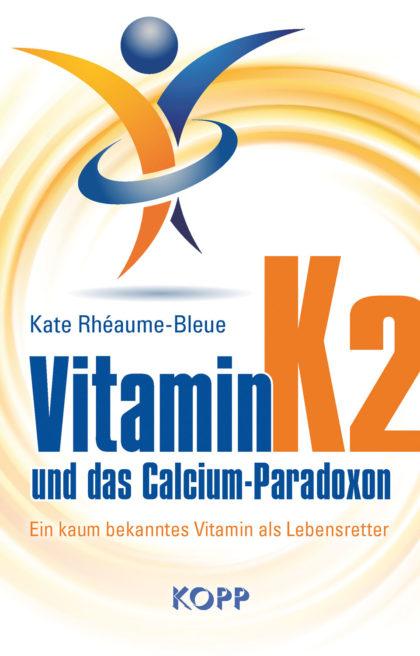 Kate Rhéaume-Bleue: Vitamin K2 und das Calcium Paradoxon 3