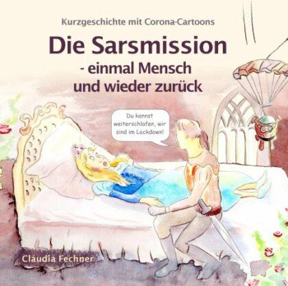 Claudia Fechner: Die Sarsmission - einmal Mensch und zurück: Kurzgeschichte mit Corona-Cartoons 2
